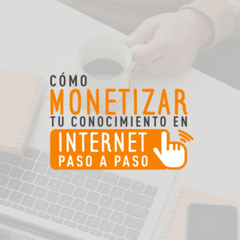 Cómo Monetizar Tu Conocimiento En Internet Paso A Paso
